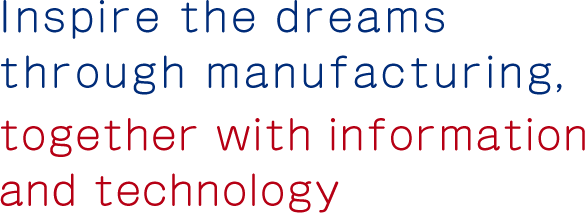 Inspire the dreams through manufacturing, together with information and technology